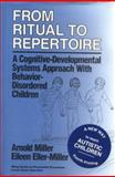 From Ritual to Repertoire : A Cognitive-Developmental Systems Approach with Behavior-Disordered Children, Miller, Arnold and Eller-Miller, Eileen, 0471848972