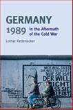 Germany 1989 : In the Aftermath of the Cold War, Kettenacker, Lothar, 0582418976
