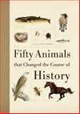 Fifty Animals That Changed the Course of History, Eric Chaline, 1554078970