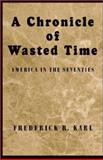 A Chronicle of Wasted Time, Frederick R. Karl, 1401058973