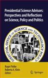 Presidential Science Advisors : Perspectives and Reflections on Science, Policy and Politics, , 9048138973
