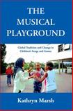 A Musical Playground : Global Tradition and Change in Children's Songs and Games, Marsh, Kathryn, 0195308972