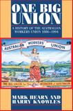 One Big Union : A History of the Australian Workers Union 1886-1994, Hearn, Mark and Knowles, Harry, 0521558972