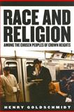 Race and Religion among the Chosen Peoples of Crown Heights, Henry Goldschmidt, 0813538971