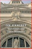 On Exhibit : Victorians and Their Museums, Black, Barbara J., 0813918979