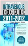 Pearson Intravenous Drug Guide 2011-2012, Wilson, Billie Ann and Shields, Kelly M., 0135138973