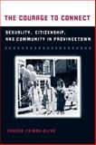 The Courage to Connect : Sexuality, Citizenship, and Community in Provincetown, Faiman-Silva, Sandra L., 025202897X