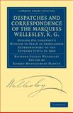 Despatches and Correspondence of the Marquess Wellesley, K. G. : During His Lordship's Mission to Spain as Ambassador Extraordinary to the Supreme Junta in 1809, Wellesley, Richard Colley, 1108168973
