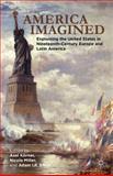 America Imagined : Explaining the United States in Nineteenth-Century Europe and Latin America, , 1137018976