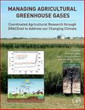 Managing Agricultural Greenhouse Gases : Coordinated Agricultural Research through GRACEnet to Address our Changing Climate, , 0123868971