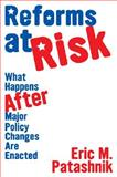 Reforms at Risk : What Happens after Major Policy Changes Are Enacted, Patashnik, Eric M., 0691138974