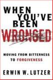 When You've Been Wronged, Erwin W. Lutzer, 0802488978