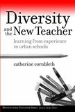 Diversity and the New Teacher : Learning from Experience in Urban Schools, Cornbleth, Catherine, 0807748978