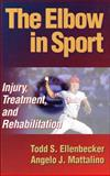 The Elbow in Sport : Injury, Treatment, and Rehabilitation, Ellenbecker, Todd S. and Mattalino, Angelo, 0873228979