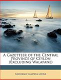 A Gazetteer of the Central Province of Ceylon, Archibald Campbell Lawrie, 1147458979