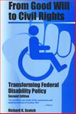 From Good Will to Civil Rights : Transforming Federal Disability Policy, Scotch, Richard K., 1566398975