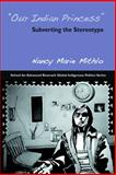 Our Indian Princess : Subverting the Stereotype, Mithlo, Nancy Marie, 1930618972