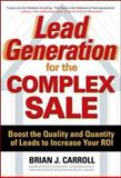 Lead Generation for the Complex Sale : Boost the Quality and Quantity of Leads to Increase Your ROI, Carroll, Brian J., 0071458972