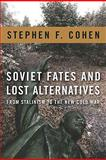 Soviet Fates and Lost Alternatives : From Stalinism to the New Cold War, Cohen, Stephen F., 0231148976