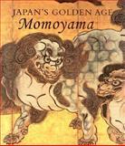 Japan's Golden Age : Momoyama, , 0300068972