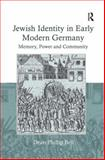 Jewish Identity in Early Modern Germany : Memory Power and Community, Bell, Dean Phillip, 075465897X