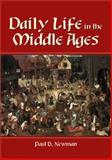 Daily Life in the Middle Ages, Paul B. Newman, 0786408979
