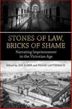 Stones of Law, Bricks of Shame : Narrating Imprisonment in the Victorian Age, Alber, Jan and Lauterbach, Frank, 0802098975