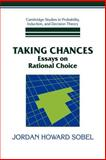 Taking Chances : Essays on Rational Choice, Sobel, Jordan Howard, 0521038987