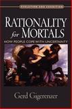 Rationality for Mortals : How People Cope with Uncertainty, Gigerenzer, Gerd, 0195328981