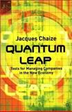 Quantum Leap : Tools for Managing Companies in the New Economy, Chaize, Jacques, 0333928989