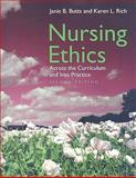 Nursing Ethics : Across the Curriculum and into Practice, Butts, Janie B. and Rich, Karen L., 0763748986