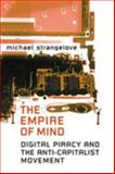 The Empire of Mind : Digital Piracy and the Anti-Capitalist Movement, Strangelove, Michael, 0802038980