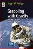 Grappling with Gravity : How Will Life Adapt to Living in Space?, Phillips, Robert W., 1441968989