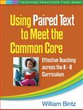 Using Paired Text to Meet the Common Core : Effective Teaching Across the K-8 Curriculum, Bintz, William, 1462518982