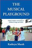The Musical Playground : Global Tradition and Change in Children's Songs and Games, Marsh, Kathryn, 0195308980