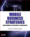 Mobile Business Strategies : Understanding the Technologies and Opportunities, Paavilainen, Jouni, 0201788985