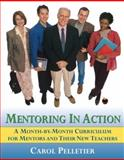 Mentoring in Action : A Month-by-Month Curriculum for Mentors and Their New Teachers, Radford, Carol Pelletier, 0205438989
