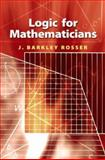Logic for Mathematicians, Rosser, J. Barkley, 0486468984