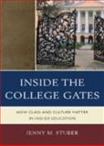 Inside the College Gates : How Class and Culture Matter in Higher Education, Stuber, Jenny M., 0739148982