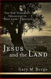 Jesus and the Land : The New Testament Challenge to Holy Land Theology, Burge, Gary M., 0801038987