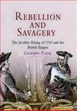 Rebellion and Savagery : The Jacobite Rising of 1745 and the British Empire, Plank, Geoffrey Gilbert, 0812238982