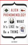 Alien Phenomenology, or What It's Like to Be a Thing, Ian Bogost, 0816678987