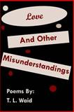 Love and Other Misunderstandings, T. L. Waid, 1470048981
