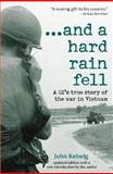 ... and a hard rain Fell : A GI's True Story of the War in Vietnam (from Sourcebooks, Inc. ), Ketwig, John, 0321328981