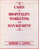 Cases in Hospitality Marketing and Management, Lewis, Robert C., 0471508985