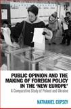Public Opinion and the Making of Foreign Policy in the 'New Europe' : A Comparative Study of Poland and Ukraine, Copsey, Nathaniel, 0754678989