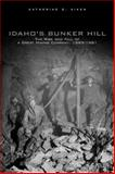 Idaho's Bunker Hill : The Rise and Fall of a Great Mining Company, 1885-1981, Aiken, Katherine G., 080613898X