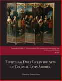 Festivals and Daily Life in the Arts of Colonial Latin America : Papers from the 2012 Mayer Center Symposium at the Denver Art Museum, , 0914738984