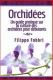 Orchidées. un Guide Pratique Sur la Culture des Orchidées Pour Débutants, Filippo Fabbri, 1493728989
