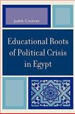 Educational Roots of Political Crisis in Egypt, Cochran, Judith, 0739118986